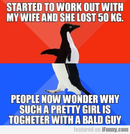 Started to work out with my wife and she lost 50..