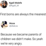 First Borns Are Always The Meanest - Because We...