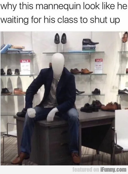 Why This Mannequin Look Like He Waiting...
