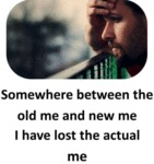 Somewhere Between The Old Me And The New Me...