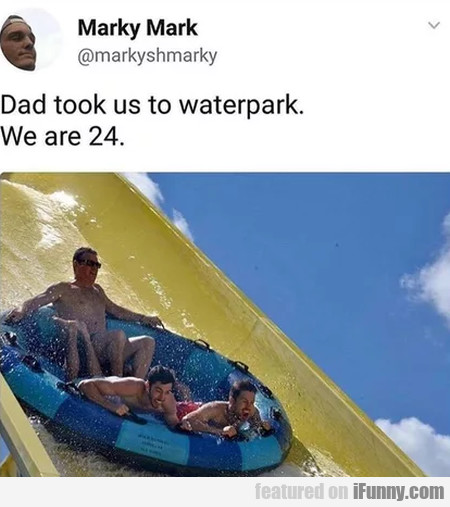 Dad Took Us To Waterpark. We Are 24.