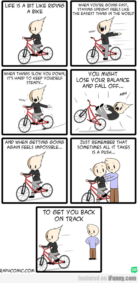 Life Is A Bit Like Riding A Bike. When You're...