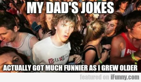 My Dad's Jokes - Actually Got Much Funnier As...