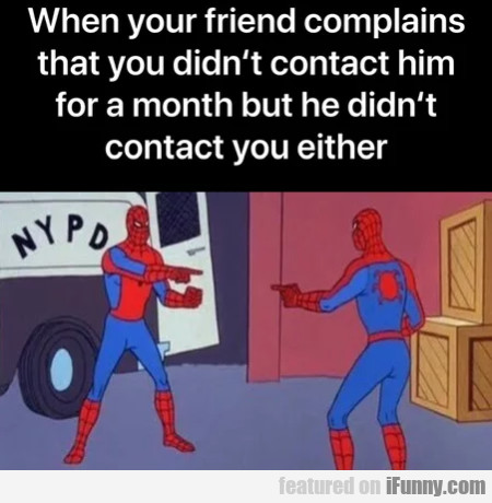 When Your Friend Complains That You Didn't...