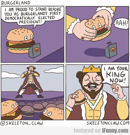 I Am Proud To Stand Before You As Burgerland's...