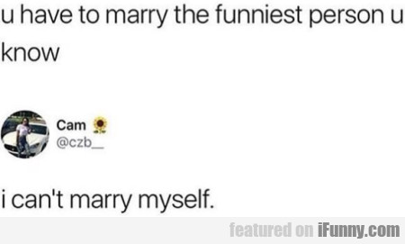 U Have To Marry The Funniest Person U Know...