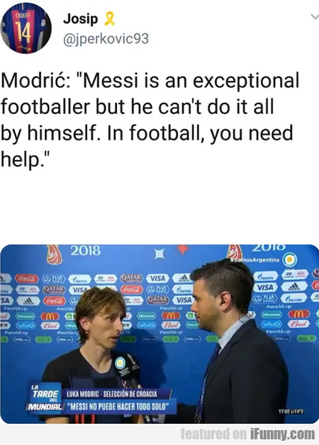 Modric - Messi Is An Exceptional Footballer...