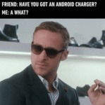 Friend - Have You Got An Android Charger - Me