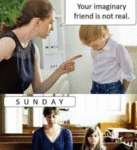 Your Imaginary Friend Is Not Real - Sunday