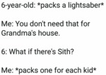 6-year-old - Packs A Lightsaber - Me - You Don't..