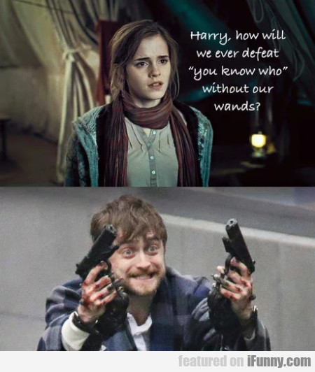 Harry How Will We Wever Defeat You Know Who...
