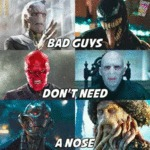 Bad Guys Don't Need A Nose...