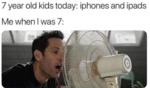 7 Years Old Kids Today - Iphnes And Ipads. Me...