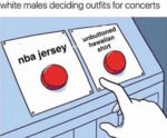 White Males Deciding Outfits For Concerts...