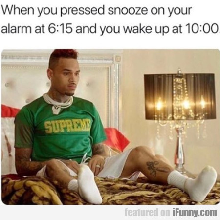 When You Pressed Snooze On Your Alarm At...