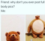Friend - Why Don't You Ever Post Full Body Pics