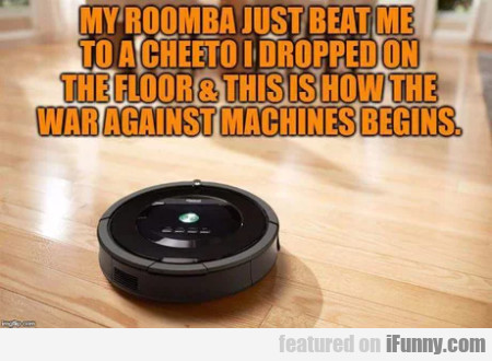 My Roomba Just Beat Me To A Cheeto I Dropped...