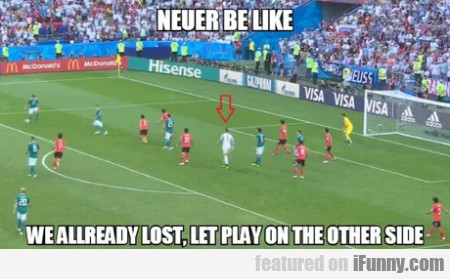Neuer Be Like - We Allready Lost, Let Play On...