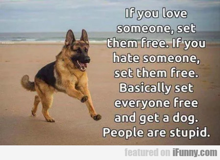 If You Love Someone, Set Them Free. If You Hate...