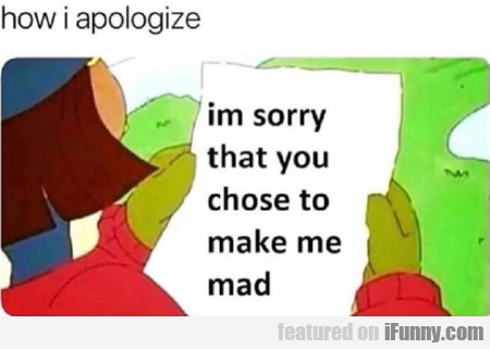 How I Apologize - Im Sorry That You Chose...