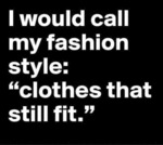 I Would Call My Fashion Style Clothes That Still..