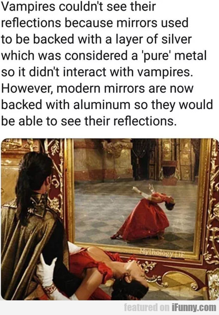Vampires couldn't see their reflections...