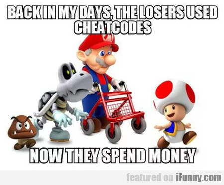 Back in my days, the losers used cheat codes...
