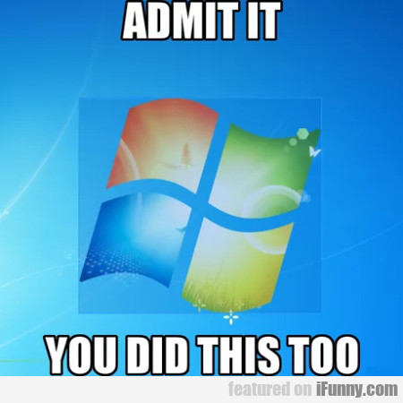 Admit It - You Did This Too
