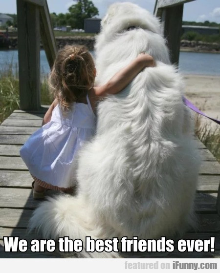 We are the best friends ever!