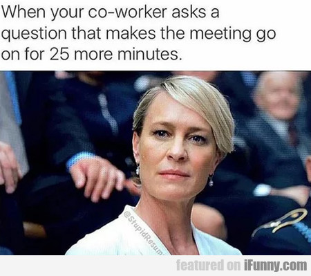 When Your Co-worker Asks A Question That Makes...