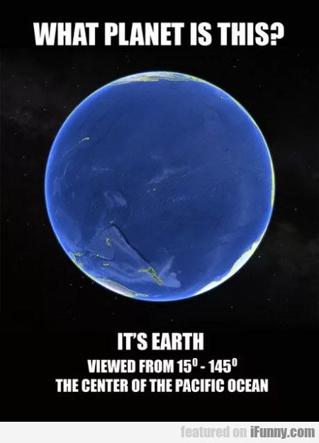 What Planet Is This - It's Earth - Viewed From...