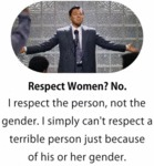Respect Women - No. I Respect The Person, Not...