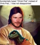 Accidentally Typed Christ Prat Instead Of Chris...