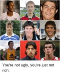 You're Not Ugly, You're Just Not Rich...