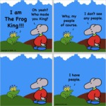 I Am The Frog King! Oh Yeah? Who Made You The King