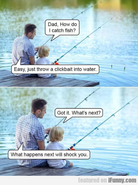 Dad, How Do I Catch Fish - Easy, Just Throw...