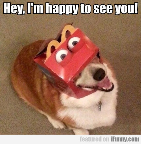 Hey, I'm Happy To See You!