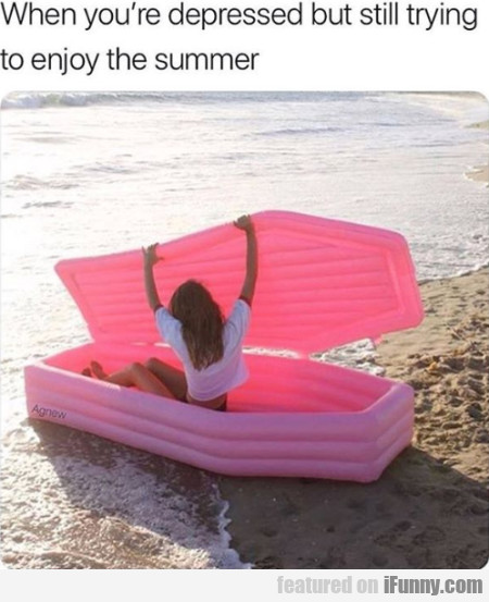 When You're Depressed But Still Trying To Enjoy...