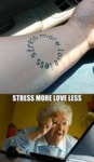 Stress More Love Less