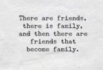 There Are Friends, There Is Family And Then...