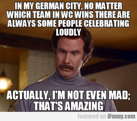 In My German City, No Matter Which Team In Wc..