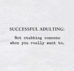 Successful Adulting - Not Stabbing Someone When...