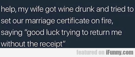 Help, My Wife Got Wine Drunk And Tried To Set...