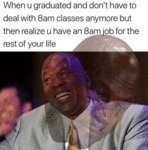 When U Graduated And Don't Have To Deal With 8am..