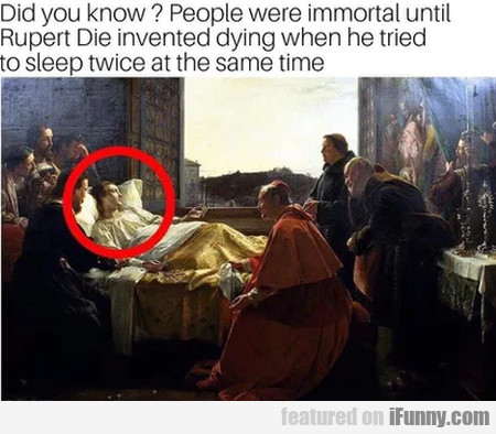 Did You Know - People Were Immortal Until Rupert..