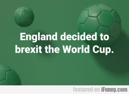 England Decided To Brexit The World Cup
