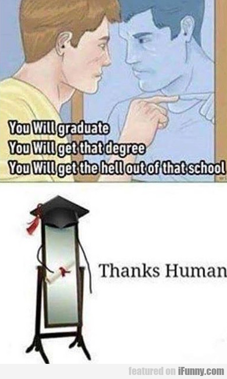 You Will Graduate - You Will Get That Degree