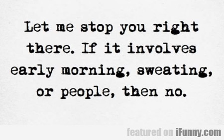 Let Me Stop You Right There. If It Involves...