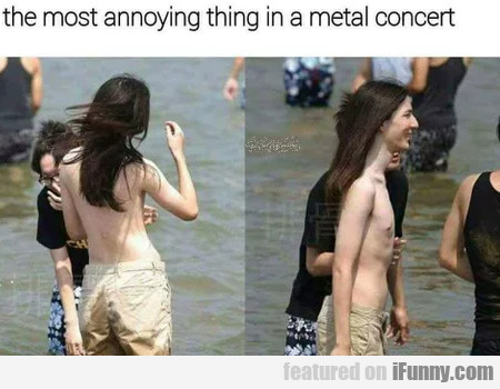 The Most Annoying Thing In A Metal Concert...