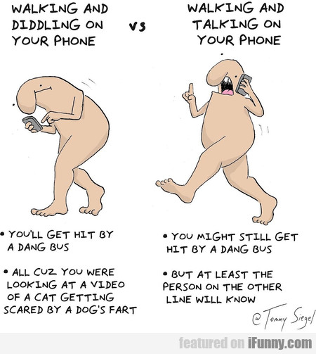 Walking And Diddling On Your Phone Vs. Walking And